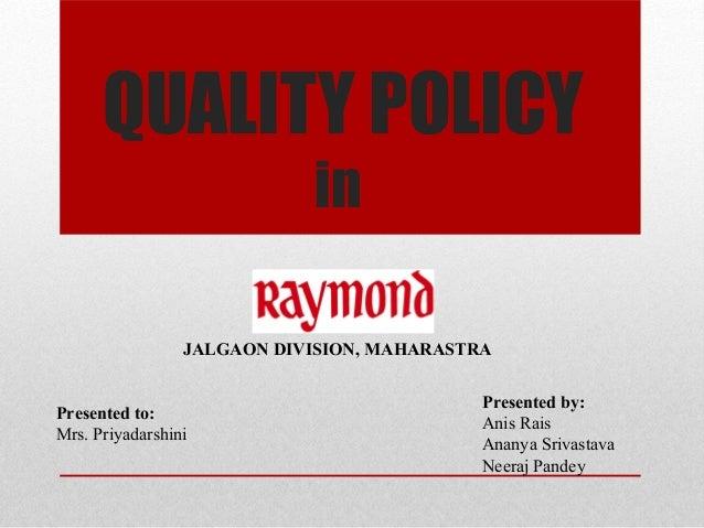 QUALITY POLICY in Presented by: Anis Rais Ananya Srivastava Neeraj Pandey Presented to: Mrs. Priyadarshini JALGAON DIVISIO...