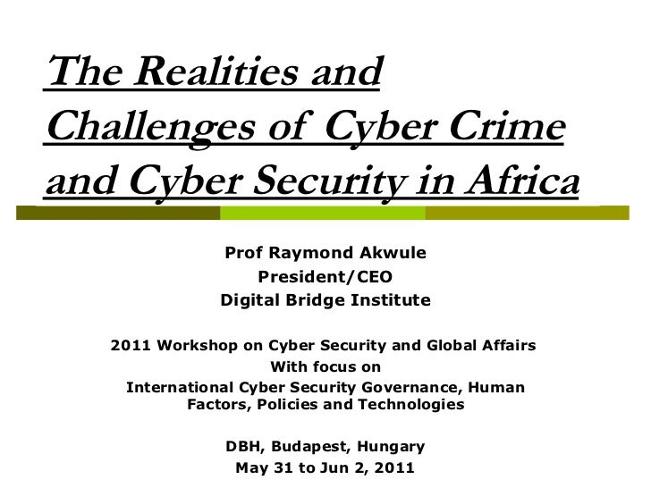 The Realities andChallenges of Cyber Crimeand Cyber Security in Africa               Prof Raymond Akwule                  ...