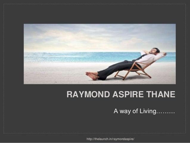 RAYMOND ASPIRE THANE A way of Living……… http://thelaunch.in/raymondaspire/