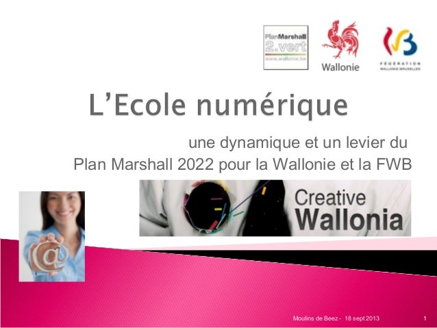 une dynamique et un levier du Plan Marshall 2022 pour la Wallonie et la FWB 1Moulins de Beez - 18 sept 2013