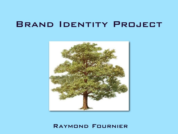 Brand Identity Project     Raymond Fournier