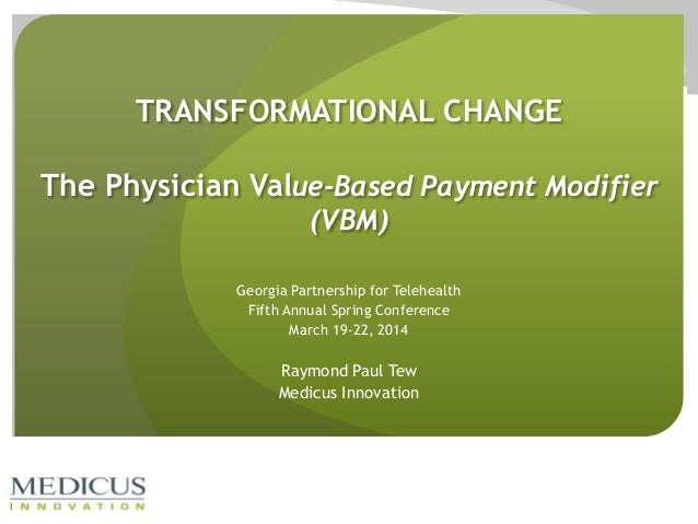 TRANSFORMATIONAL CHANGE The Physician Value-Based Payment Modifier (VBM) Georgia Partnership for Telehealth Fifth Annual S...