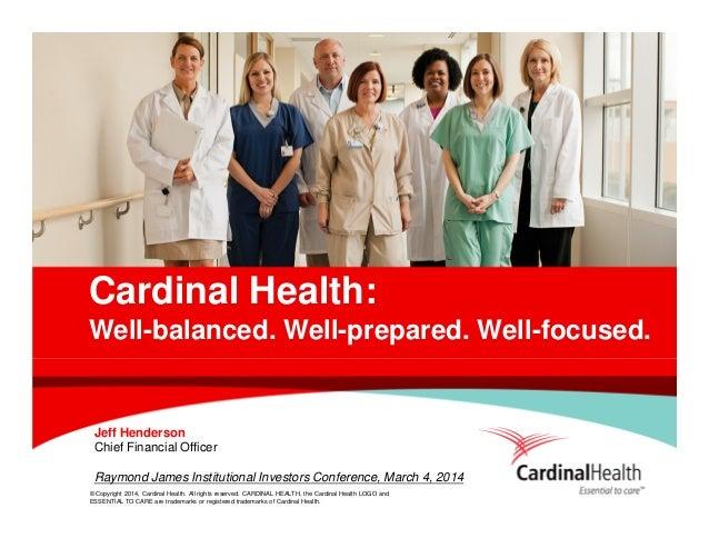 Cardinal Health: Well-balanced. Well-prepared. Well-focused.  Jeff Henderson Chief Financial Officer Raymond James Institu...