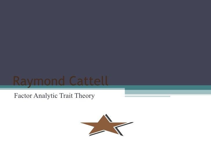 Raymond   Cattell Factor Analytic Trait Theory