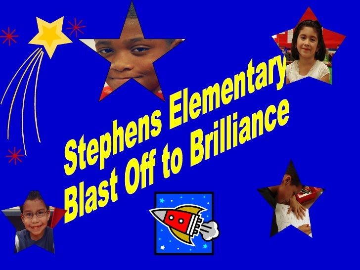 Stephens Elementary  Blast Off to Brilliance