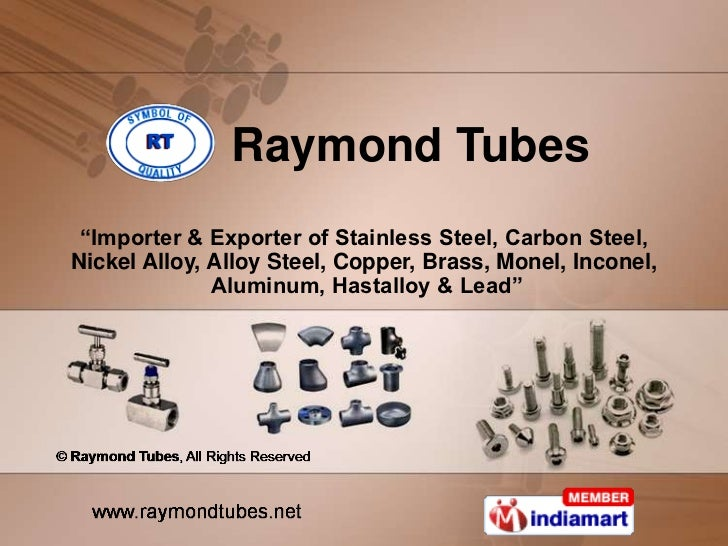 "Raymond Tubes ""Importer & Exporter of Stainless Steel, Carbon Steel,Nickel Alloy, Alloy Steel, Copper, Brass, Monel, Incon..."