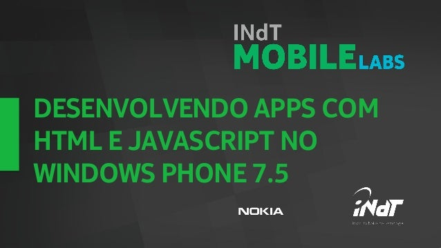 DESENVOLVENDO APPS COMHTML E JAVASCRIPT NOWINDOWS PHONE 7.5