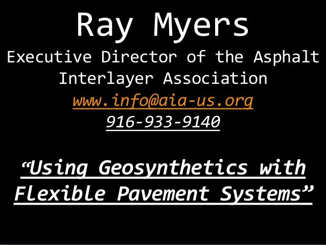 """Ray Myers Executive Director of the Asphalt Interlayer Association www.info@aia-us.org 916-933-9140 """"Using  Geosynthetics ..."""