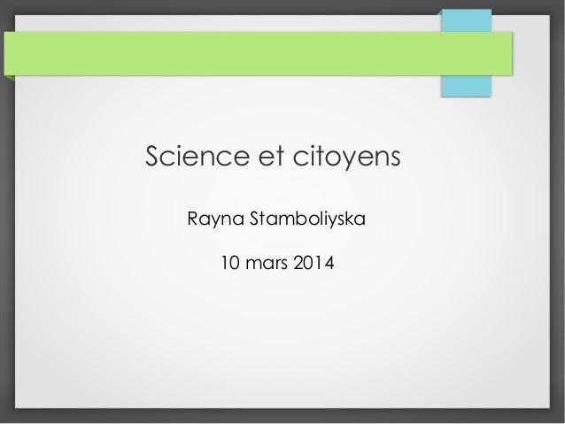 Science et citoyens Rayna Stamboliyska 10 mars 2014
