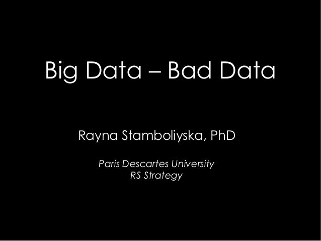 Big Data – Bad Data Rayna Stamboliyska, PhD Paris Descartes University RS Strategy