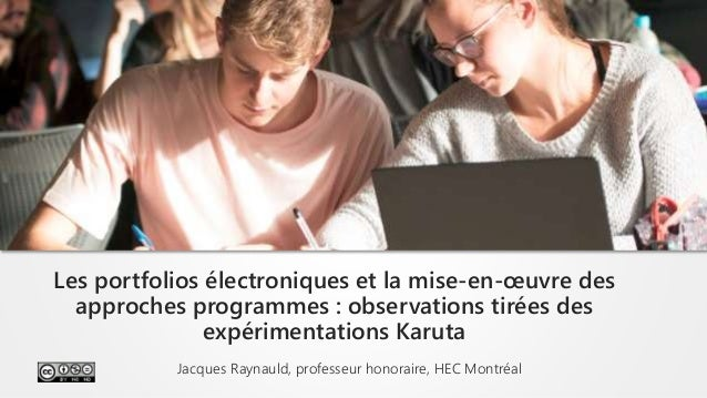 Jacques Raynauld, professeur honoraire, HEC Montréal Les portfolios électroniques et la mise-en-œuvre des approches progra...