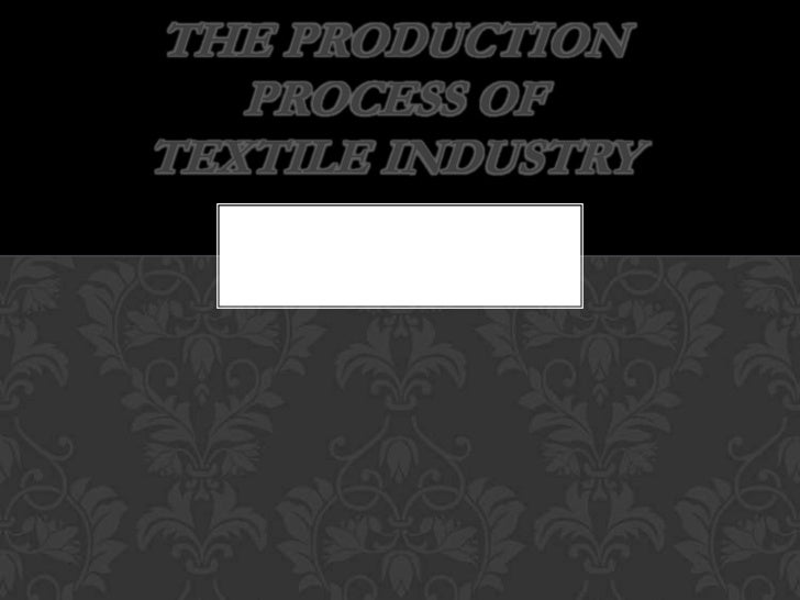 THE PRODUCTION   PROCESS OFTEXTILE INDUSTRY