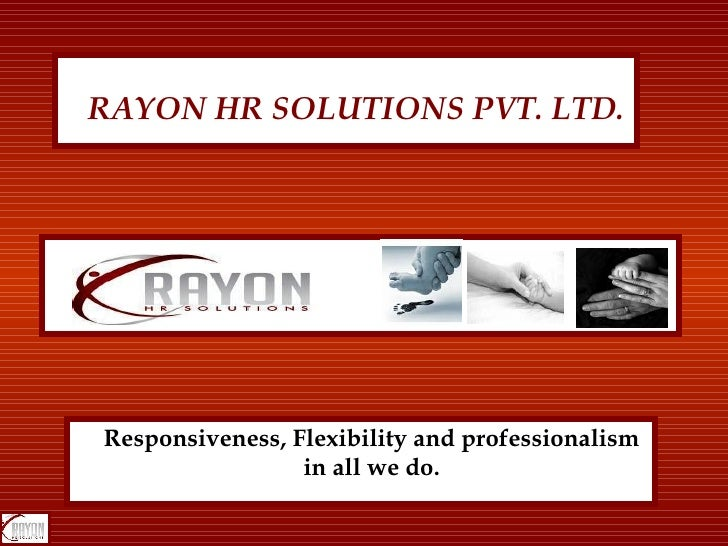 Responsiveness, Flexibility and professionalism in all we do. RAYON HR SOLUTIONS PVT. LTD.