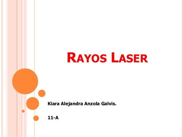 RAYOS LASER Kiara Alejandra Anzola Galvis. 11-A