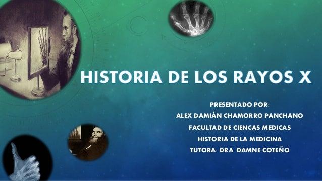 PRESENTADO POR: ALEX DAMIÁN CHAMORRO PANCHANO FACULTAD DE CIENCAS MEDICAS HISTORIA DE LA MEDICINA TUTORA: DRA. DAMNE COTEÑO