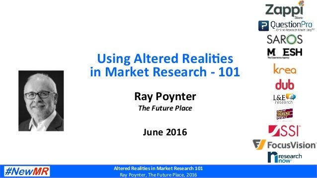 Altered  Reali+es  in  Market  Research  101   Ray  Poynter,  The  Future  Place,  2016   Ray  P...