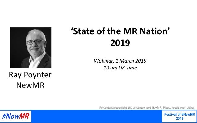 'State	of	the	MR	Nation'	 2019		 		 Webinar,	1	March	2019	 10	am	UK	Time	 Festival of #NewMR 2019 	 	 Presentation copyrig...