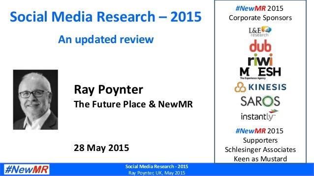 Social Media Research - 2015 Ray Poynter, UK, May 2015 Social Media Research – 2015 An updated review Ray Poynter The Futu...