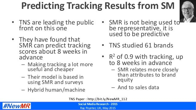 Social Media Research - 2015 Ray Poynter, UK, May 2015 Predicting Tracking Results from SM • TNS are leading the public fr...
