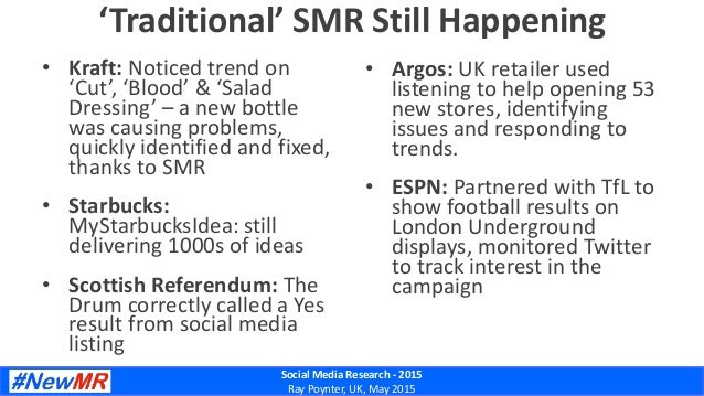 Social Media Research - 2015 Ray Poynter, UK, May 2015 'Traditional' SMR Still Happening • Kraft: Noticed trend on 'Cut', ...