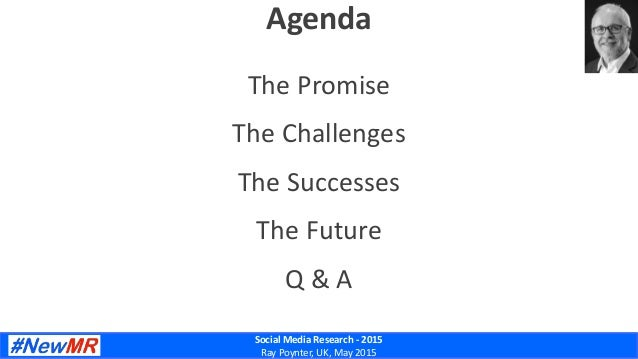 Social Media Research - 2015 Ray Poynter, UK, May 2015 Agenda The Promise The Challenges The Successes The Future Q & A