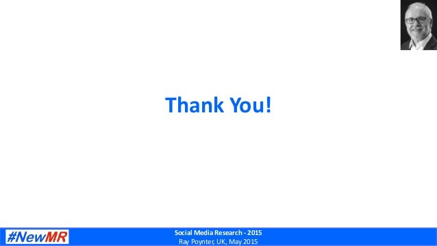 Social Media Research - 2015 Ray Poynter, UK, May 2015 Thank You!