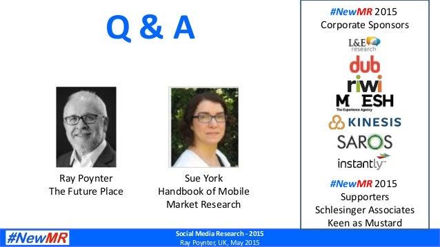Social Media Research - 2015 Ray Poynter, UK, May 2015 Q & A Ray Poynter The Future Place Sue York Handbook of Mobile Mark...