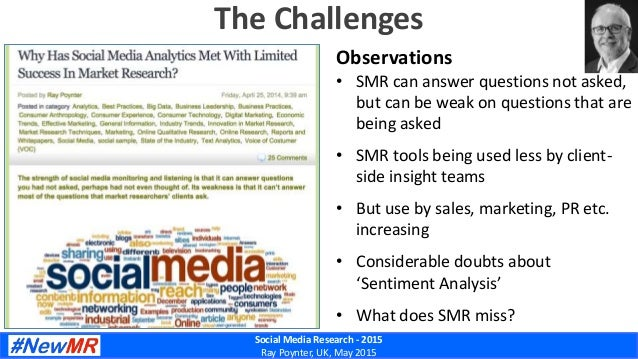 Social Media Research - 2015 Ray Poynter, UK, May 2015 The Challenges Observations • SMR can answer questions not asked, b...