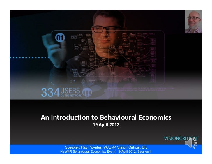 An Introduction to Behavioural Economics                          19 April 2012        Speaker: Ray Poynter, VCU @ Vision ...