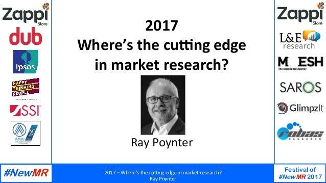 2017–Where'sthecu0ngedgeinmarketresearch? RayPoynter Festival of #NewMR 2017   2017 Where'sthecu/ngedge ...