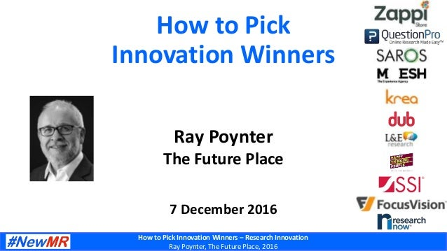 How to Pick Innovation Winners – Research Innovation Ray Poynter, The Future Place, 2016 How to Pick Innovation Winners Ra...