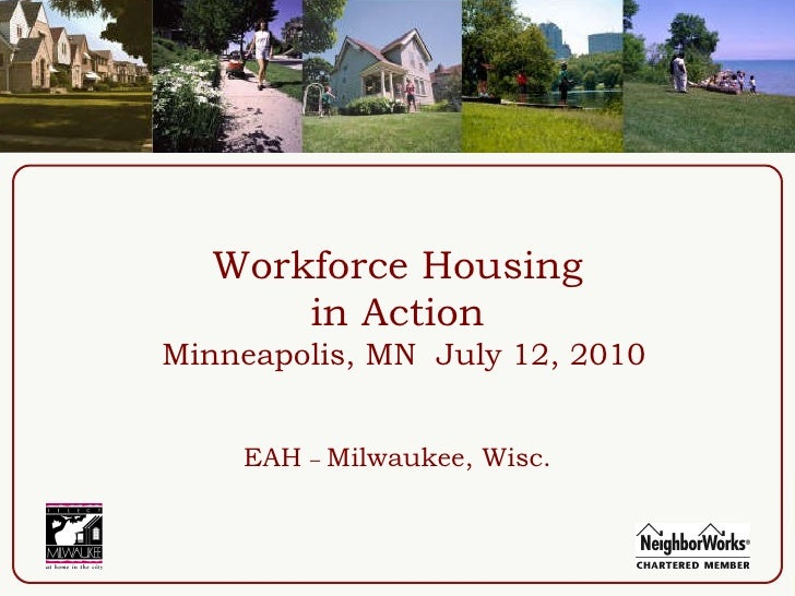Workforce Housing  in Action   Minneapolis, MN  July 12, 2010 EAH  –   Milwaukee, Wisc.