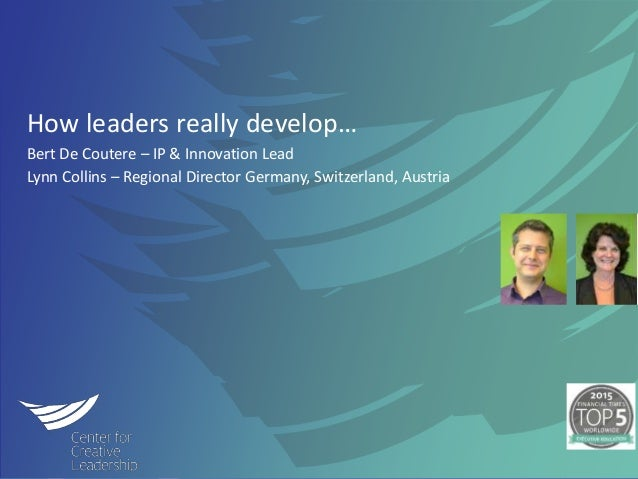 ©2014 Center for Creative Leadership. All rights reserved. How leaders really develop… Bert De Coutere – IP & Innovation L...