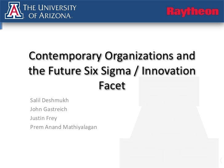 Contemporary Organizations and the Future Six Sigma / Innovation Facet<br />SalilDeshmukh<br />John Gastreich<br />Justin ...