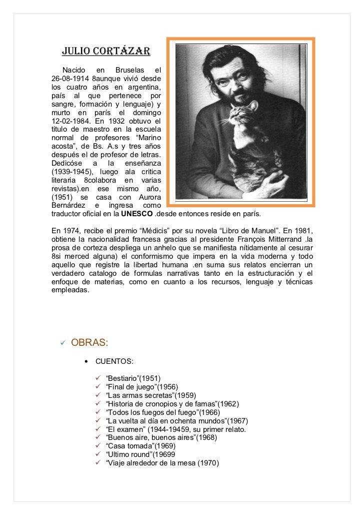 Julio Cortázar     Nacido    en     Bruselas   el26-08-1914 8aunque vivió desdelos cuatro años en argentina,país al que pe...