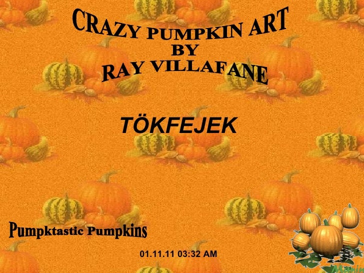 01.11.11   03:32 AM CRAZY PUMPKIN ART BY RAY VILLAFANE Pumpktastic Pumpkins TÖKFEJEK