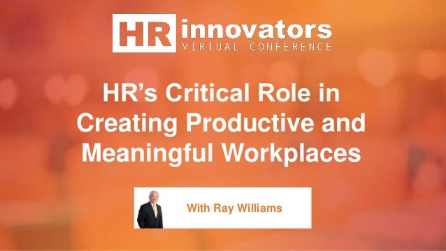 HR's Critical Role in Creating Productive and Meaningful Workplaces With Ray Williams