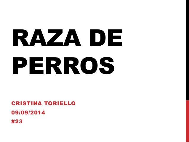 RAZA DE  PERROS  CRISTINA TORIELLO  09/09/2014  #23