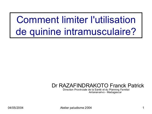 Comment limiter lutilisation     de quinine intramusculaire?             Dr RAZAFINDRAKOTO Franck Patrick                D...
