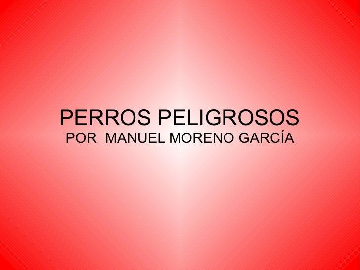 PERROS PELIGROSOS POR  MANUEL MORENO GARCÍA