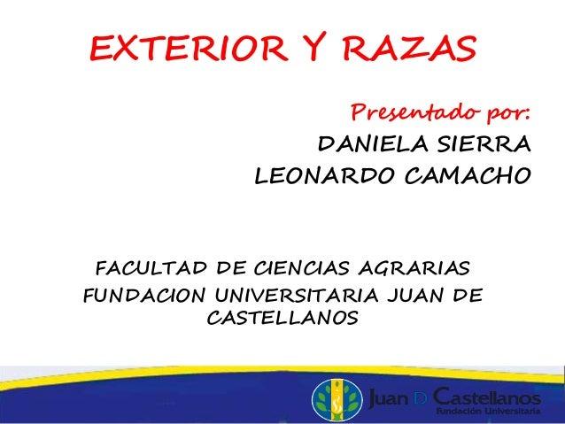 EXTERIOR Y RAZAS Presentado por: DANIELA SIERRA LEONARDO CAMACHO FACULTAD DE CIENCIAS AGRARIAS FUNDACION UNIVERSITARIA JUA...
