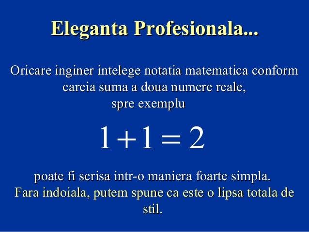 Eleganta Profesionala... Oricare inginer intelege notatia matematica conform careia suma a doua numere reale, spre exemplu...