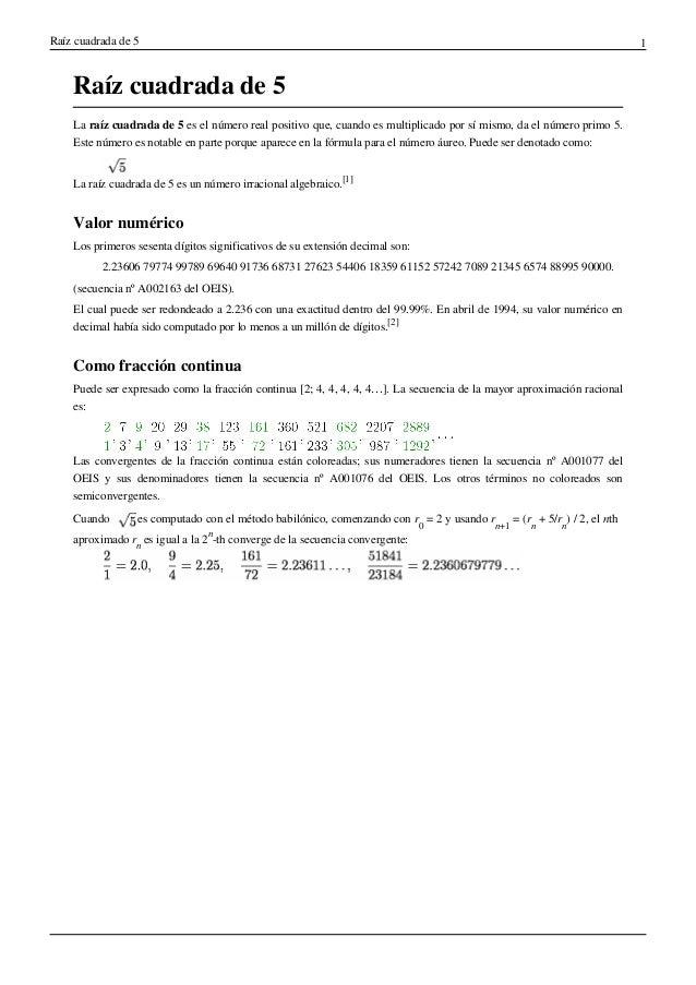 Raíz cuadrada de 5 1 Raíz cuadrada de 5 La raíz cuadrada de 5 es el número real positivo que, cuando es multiplicado por s...