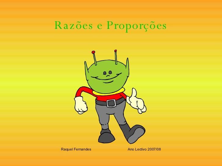 Razões e Proporções Raquel Fernandes Ano Lectivo 2007/08