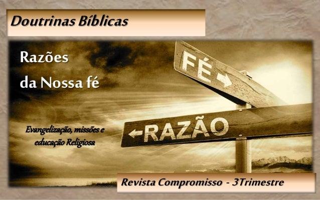 RevistaCompromisso - 3Trimestre DoutrinasBíblicas Razões da Nossafé Evangelização,missõese educaçãoReligiosa