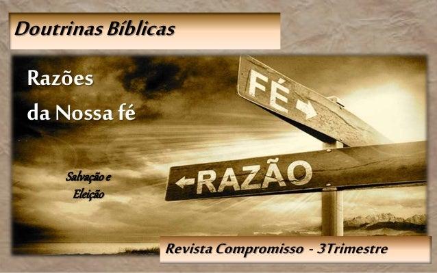RevistaCompromisso - 3Trimestre DoutrinasBíblicas Razões da Nossafé Salvaçãoe Eleição