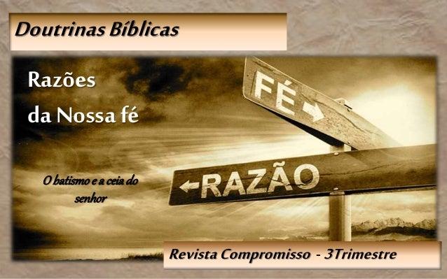 RevistaCompromisso - 3Trimestre DoutrinasBíblicas Razões da Nossafé O batismoe a ceiado senhor