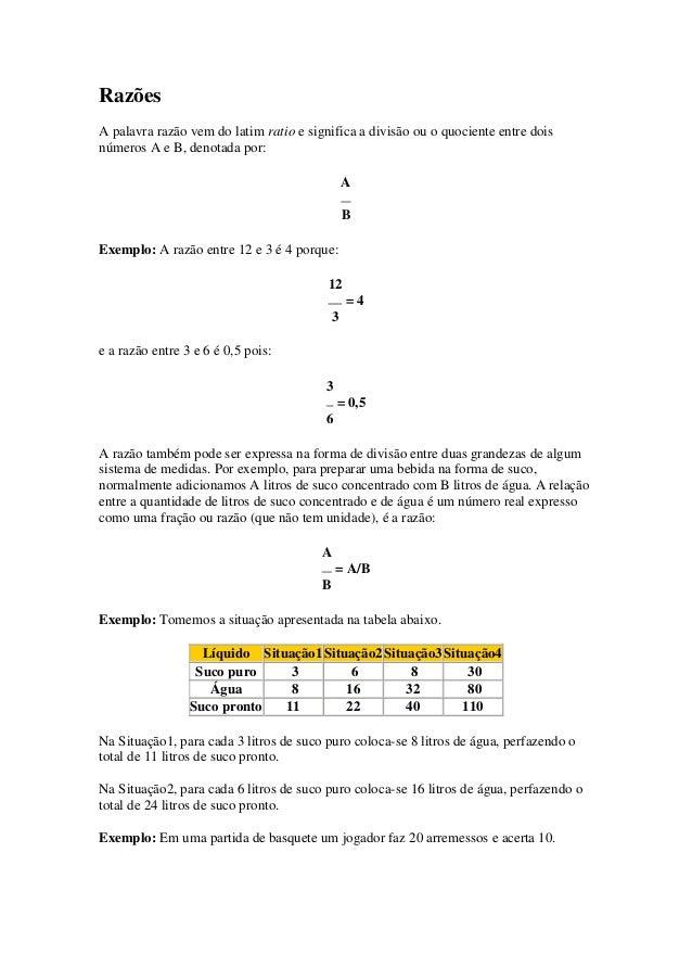Razões A palavra razão vem do latim ratio e significa a divisão ou o quociente entre dois números A e B, denotada por: A B...