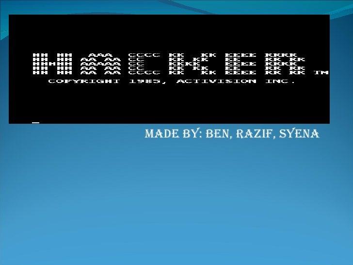 made by: Ben, razif, syena