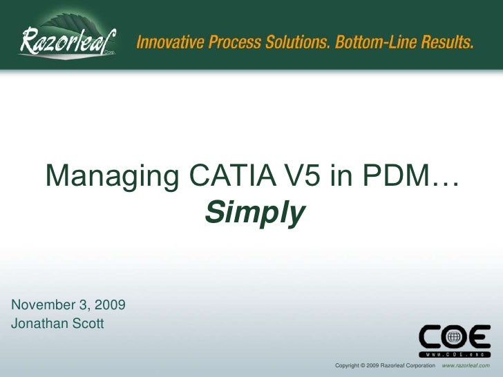 Managing CATIA V5 in PDM…Simply<br />November 3, 2009<br />Jonathan Scott<br />